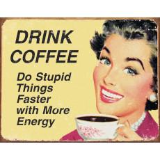 Blechschild Drink Coffee Do Stupid Things… TSN1425