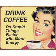 Tina kyltti Drink Coffee Do Stupid Things… TSN1425